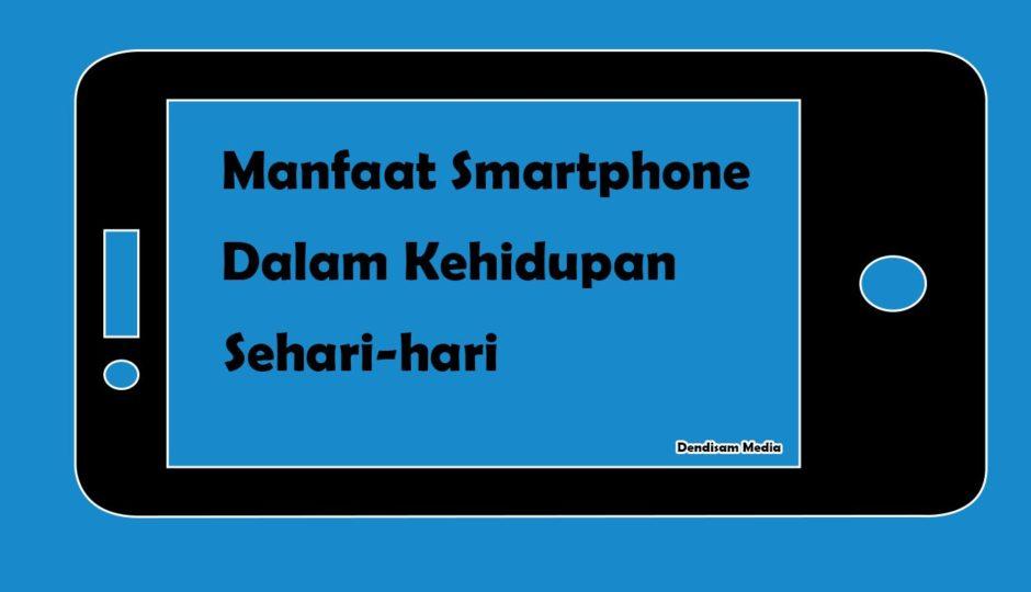 5 Manfaat Smartphone Dalam Kehidupan Sehari-hari