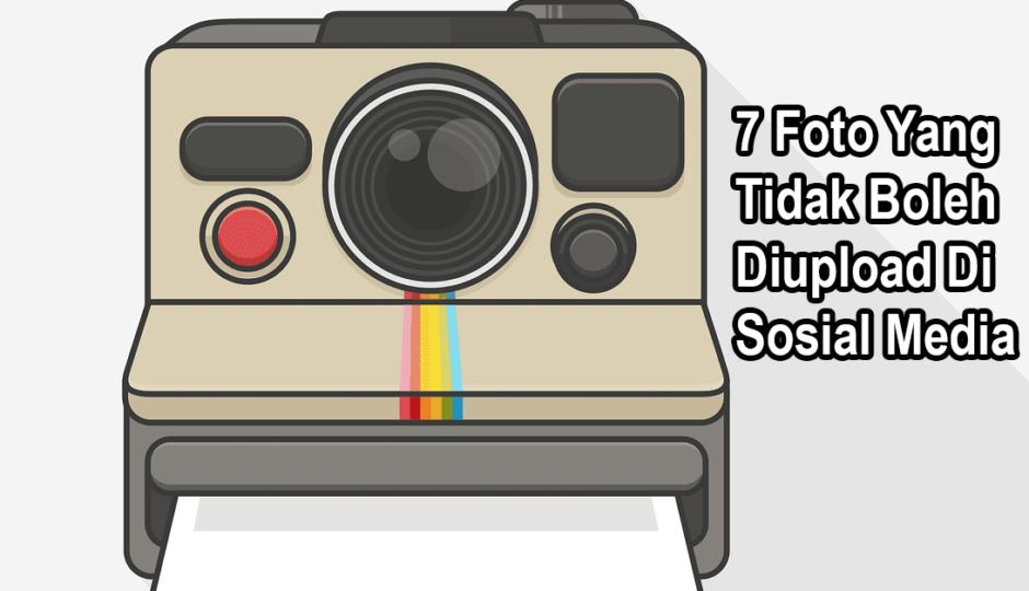 7 Foto Yang Tidak Boleh Diupload Di Sosial Media