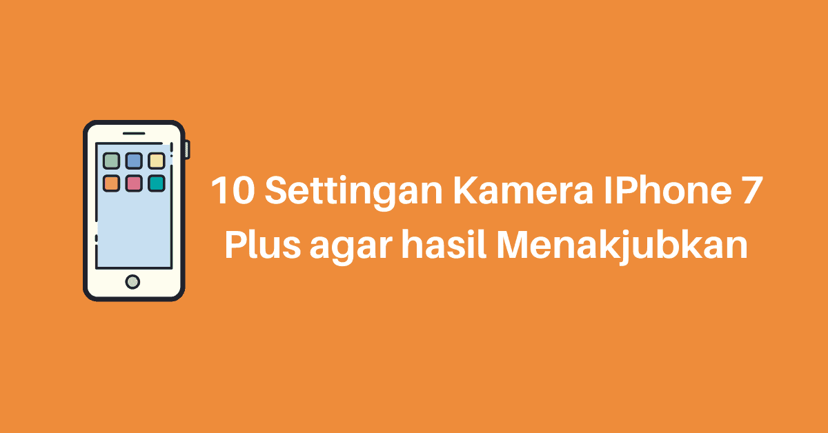 cara setting kamera iphone 7 plus